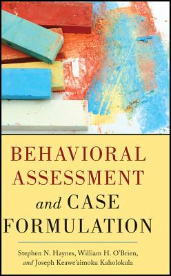 Behavioral Assessment and Case Formulation By Haynes, Stephen N./ O'Brien, William/ Kaholokula, Joseph